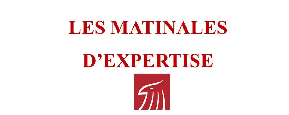 LES MATINALES D'EXPERTISE     NOUVEAUX RENDEZ-VOUS