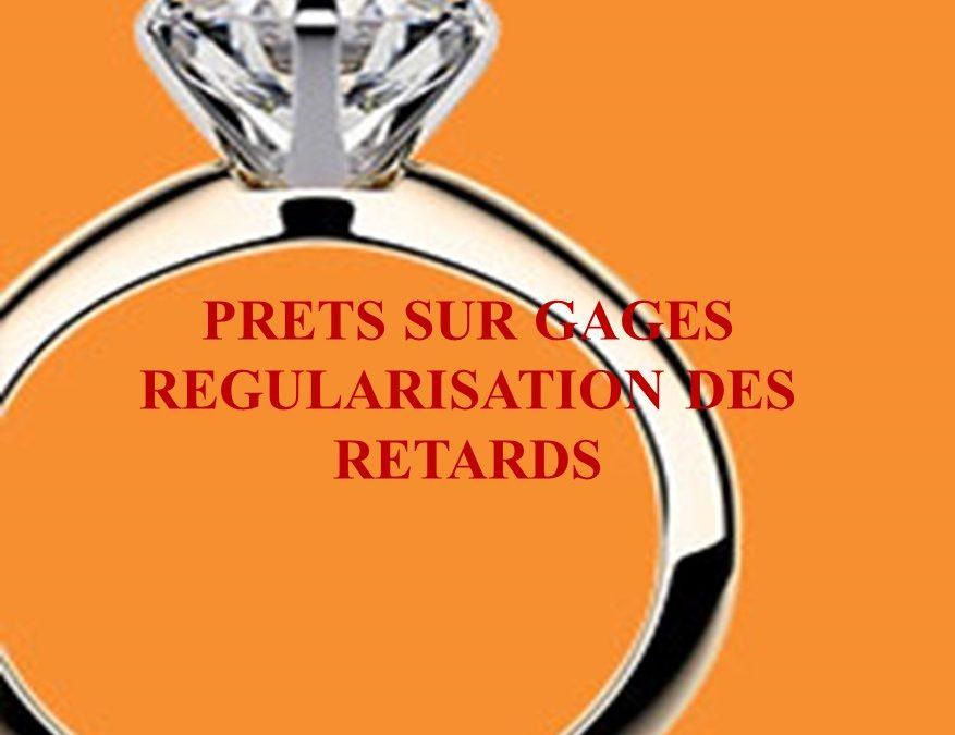 PRETS SUR GAGES REGULARISATION DES RETARDS